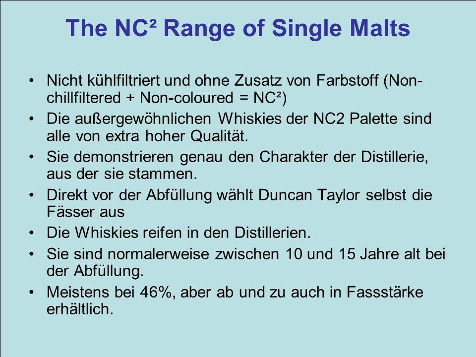The NC² Range of Single Malts Nicht kühlfiltriert und ohne Zusatz von Farbstoff (Non- chillfiltered + Non-coloured = NC²) Die außergewöhnlichen Whiski