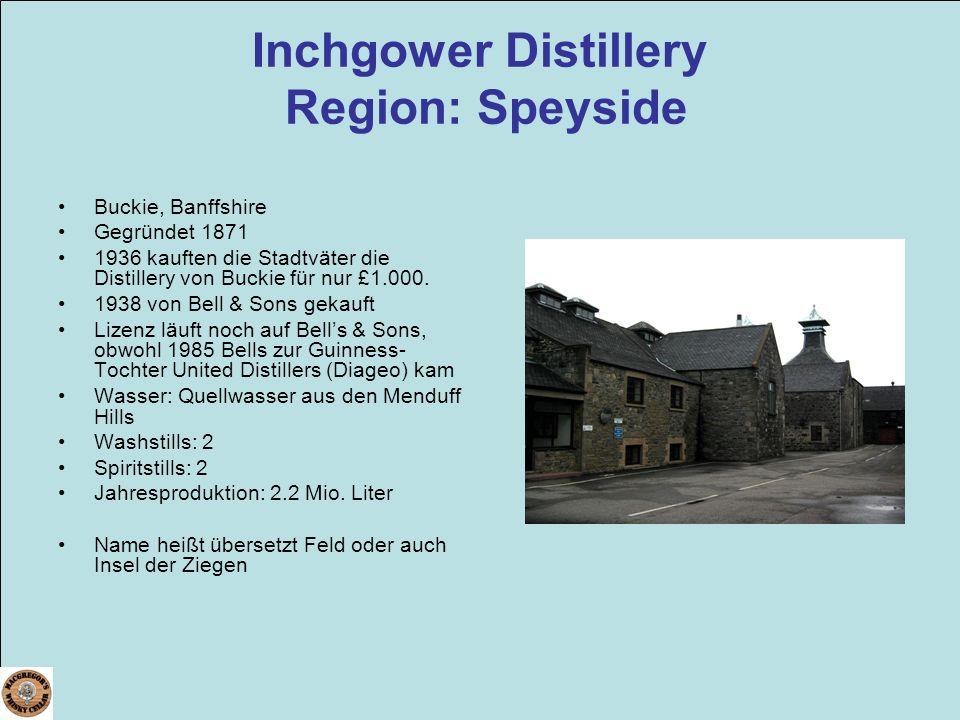 Inchgower Distillery Region: Speyside Buckie, Banffshire Gegründet 1871 1936 kauften die Stadtväter die Distillery von Buckie für nur £1.000. 1938 von