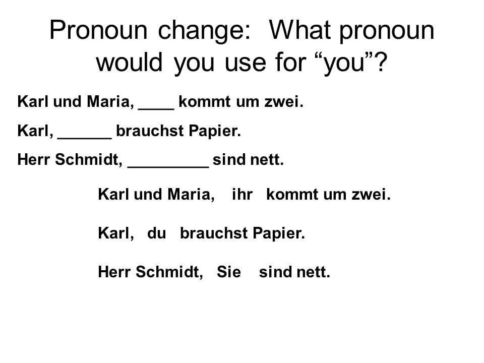 Pronoun change: What pronoun would you use for you.