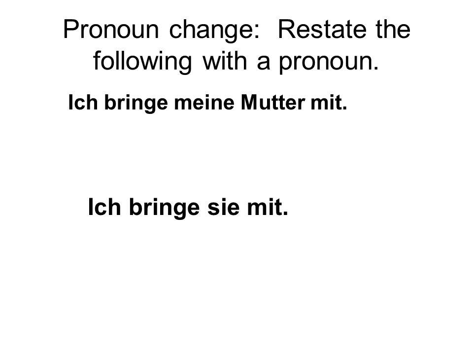 Pronoun change: Restate the following with a pronoun. Wo ist das Buch? Wo ist es?