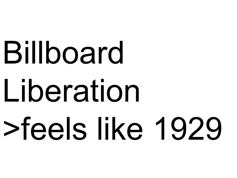 Billboard Liberation >feels like 1929