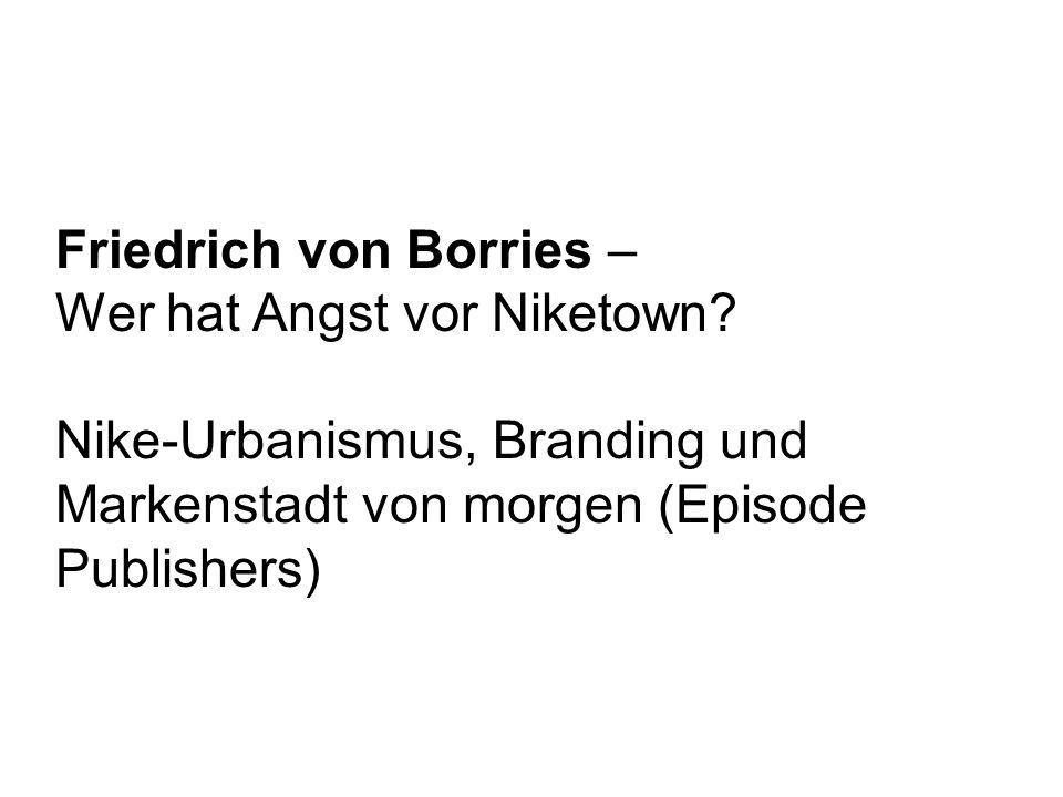 Friedrich von Borries – Wer hat Angst vor Niketown? Nike-Urbanismus, Branding und Markenstadt von morgen (Episode Publishers)