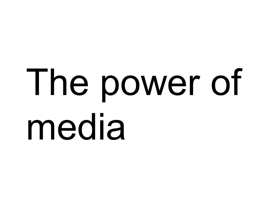 The power of media