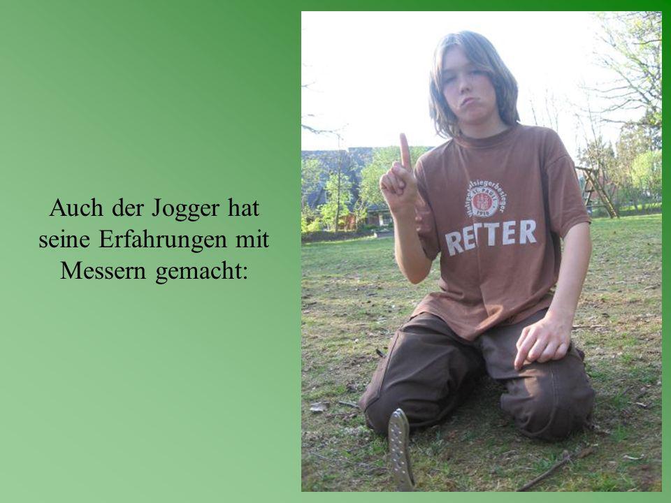 Auch der Jogger hat seine Erfahrungen mit Messern gemacht:
