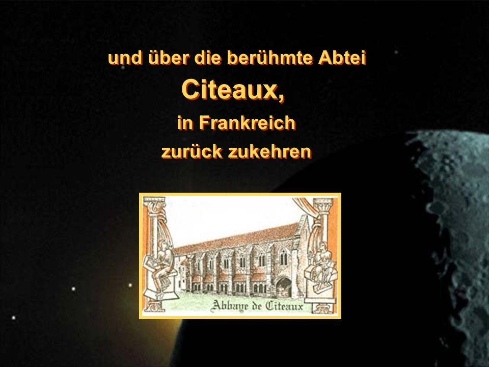 und über die berühmte Abtei Citeaux, in Frankreich zurück zukehren und über die berühmte Abtei Citeaux, in Frankreich zurück zukehren