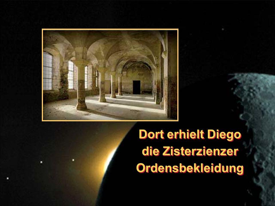 Dort erhielt Diego die Zisterzienzer Ordensbekleidung Dort erhielt Diego die Zisterzienzer Ordensbekleidung