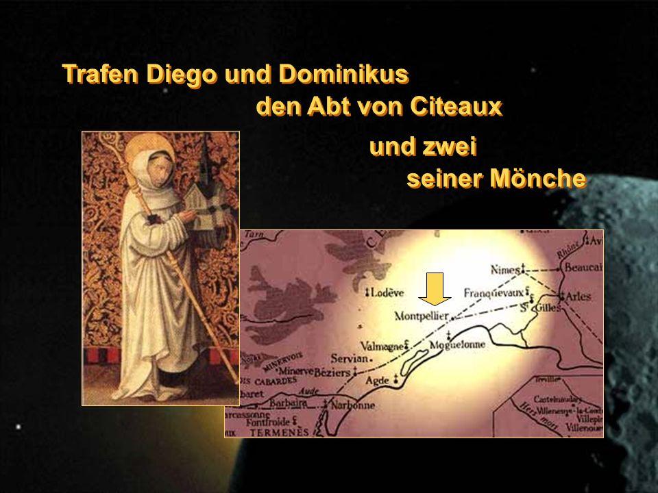 Trafen Diego und Dominikus den Abt von Citeaux Trafen Diego und Dominikus den Abt von Citeaux und zwei seiner Mönche und zwei seiner Mönche