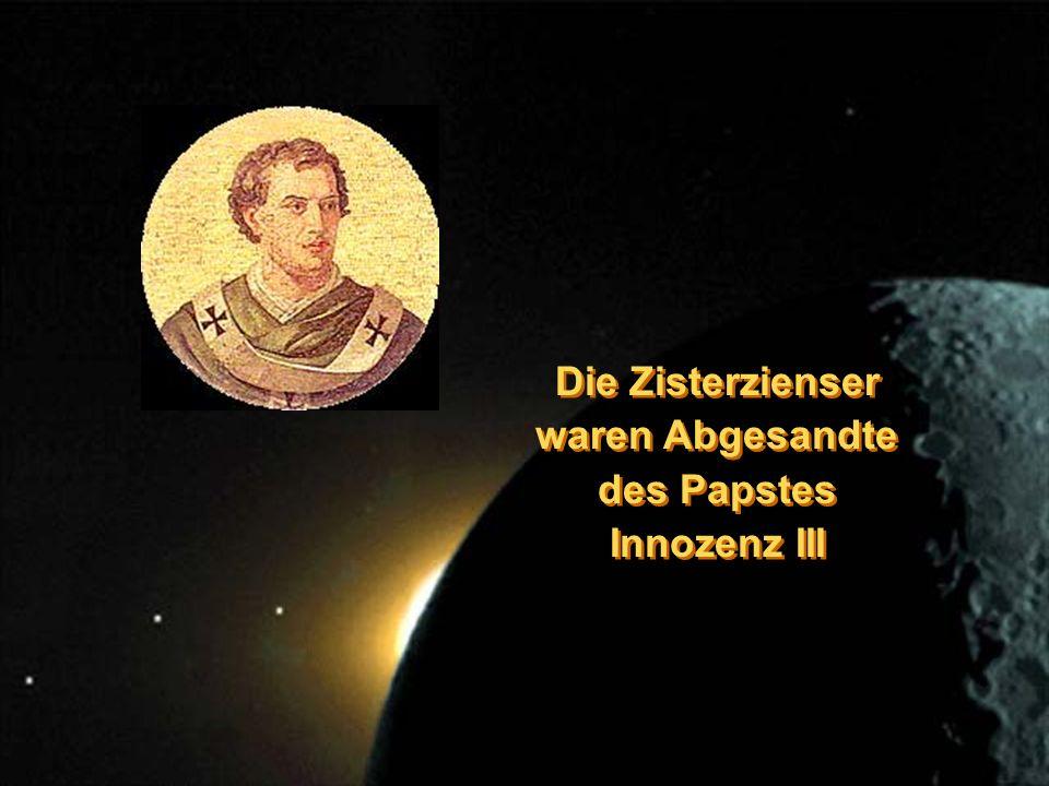 Die Zisterzienser waren Abgesandte des Papstes Innozenz III