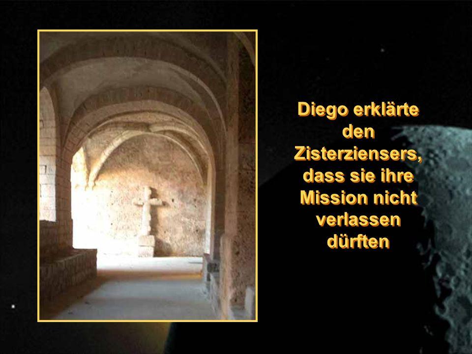 Diego erklärte den Zisterziensers, dass sie ihre Mission nicht verlassen dürften