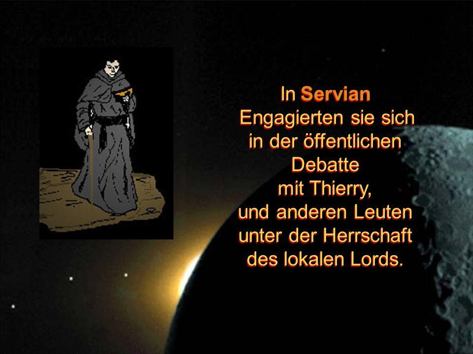 In Servian Engagierten sie sich in der öffentlichen Debatte mit Thierry, und anderen Leuten unter der Herrschaft des lokalen Lords.