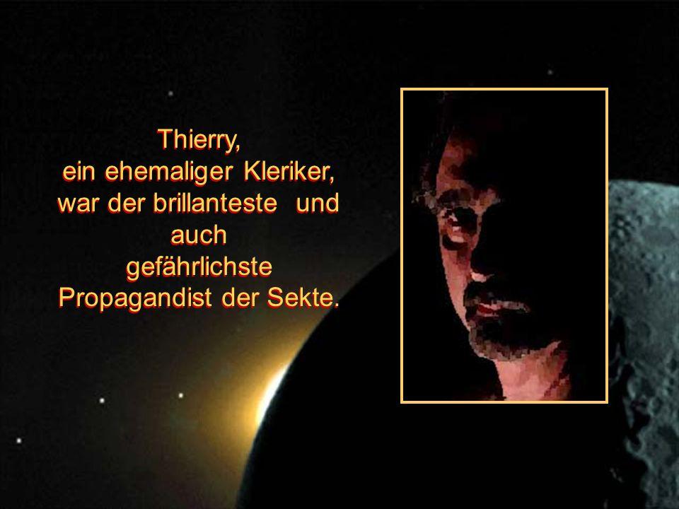 Thierry, ein ehemaliger Kleriker, war der brillanteste und auch gefährlichste Propagandist der Sekte.
