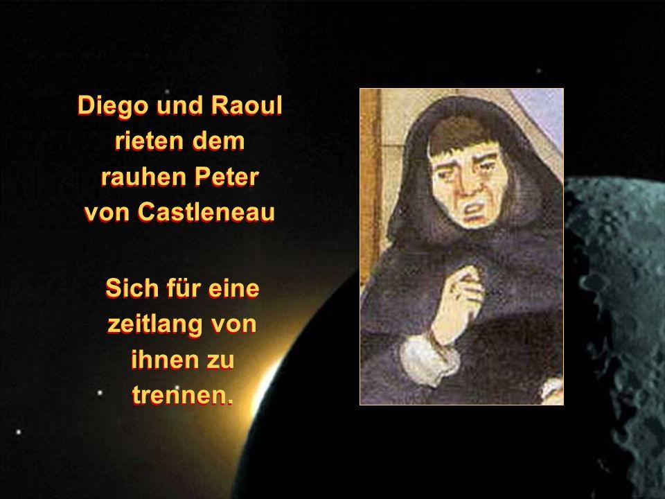 Diego und Raoul rieten dem rauhen Peter von Castleneau Sich für eine zeitlang von ihnen zu trennen.