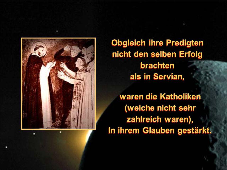 Obgleich ihre Predigten nicht den selben Erfolg brachten als in Servian, Obgleich ihre Predigten nicht den selben Erfolg brachten als in Servian, waren die Katholiken (welche nicht sehr zahlreich waren), In ihrem Glauben gestärkt.