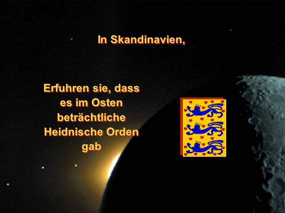In Skandinavien, Erfuhren sie, dass es im Osten beträchtliche Heidnische Orden gab