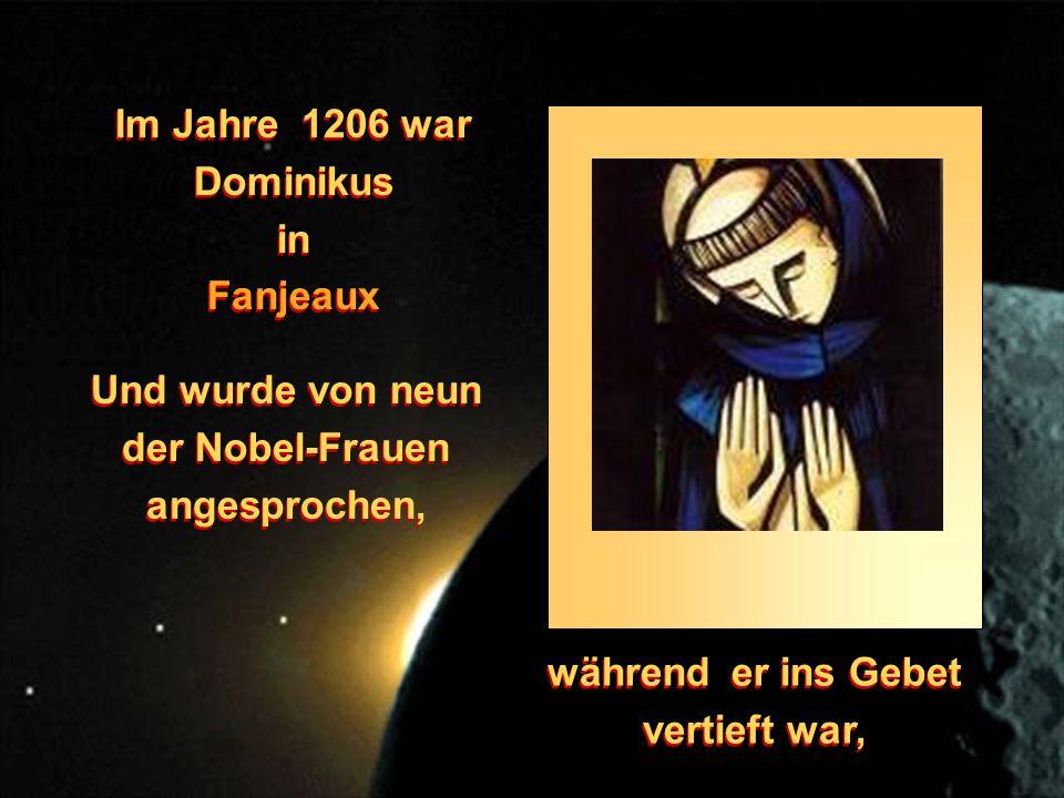 Im Jahre 1206 war Dominikus in Fanjeaux Im Jahre 1206 war Dominikus in Fanjeaux Und wurde von neun der Nobel-Frauen angesprochen, während er ins Gebet vertieft war,