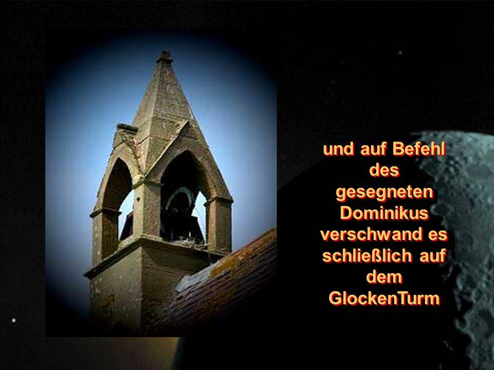 und auf Befehl des gesegneten Dominikus verschwand es schließlich auf dem GlockenTurm und auf Befehl des gesegneten Dominikus verschwand es schließlich auf dem GlockenTurm