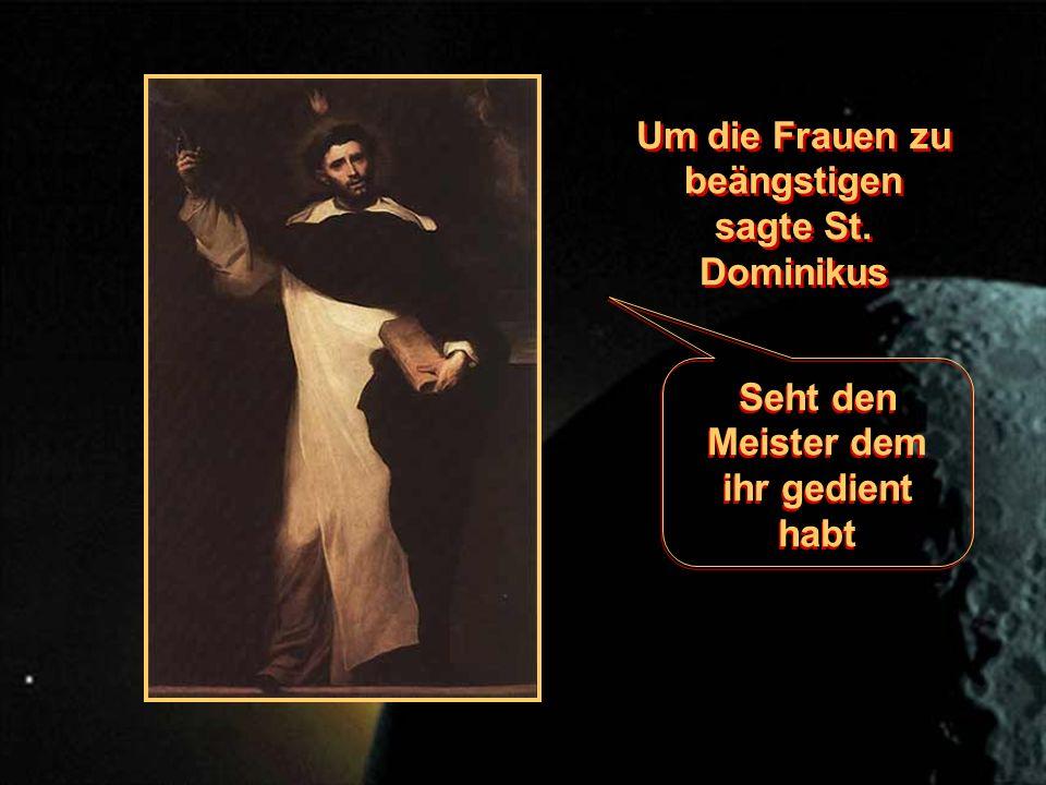 Um die Frauen zu beängstigen sagte St. Dominikus Seht den Meister dem ihr gedient habt