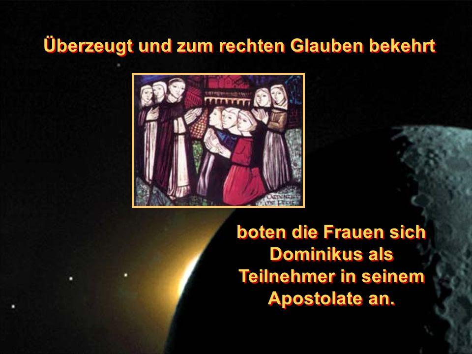 Überzeugt und zum rechten Glauben bekehrt boten die Frauen sich Dominikus als Teilnehmer in seinem Apostolate an.