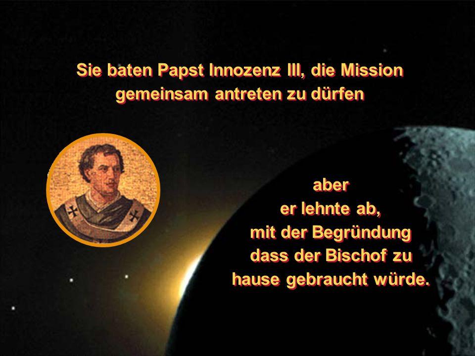 Sie baten Papst Innozenz III, die Mission gemeinsam antreten zu dürfen aber er lehnte ab, mit der Begründung dass der Bischof zu hause gebraucht würde.