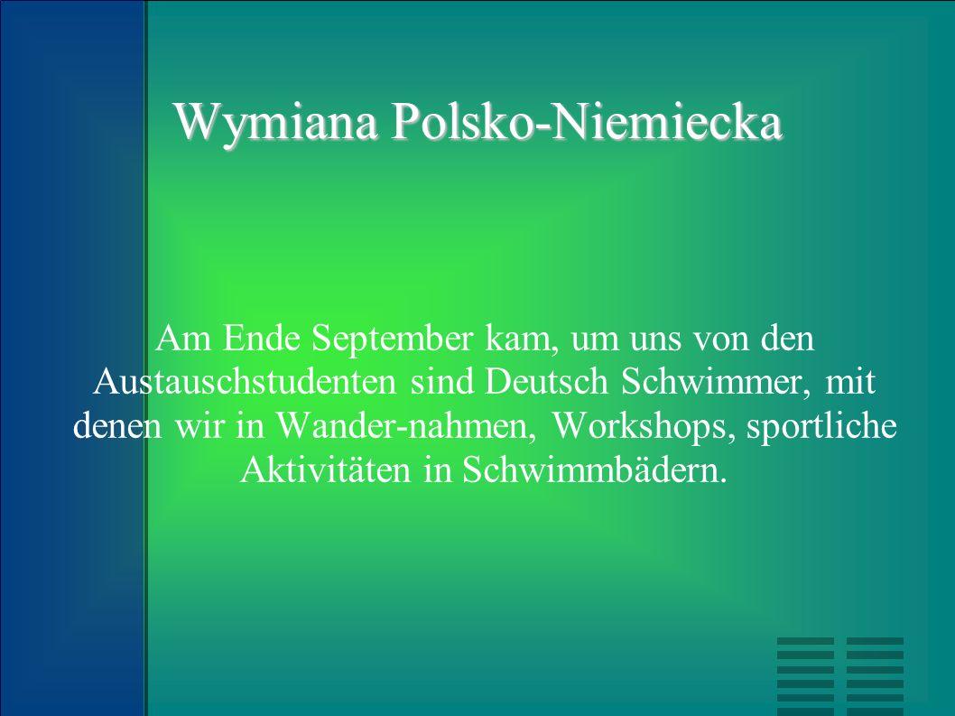 Wymiana Polsko-Niemiecka Am Ende September kam, um uns von den Austauschstudenten sind Deutsch Schwimmer, mit denen wir in Wander-nahmen, Workshops, s