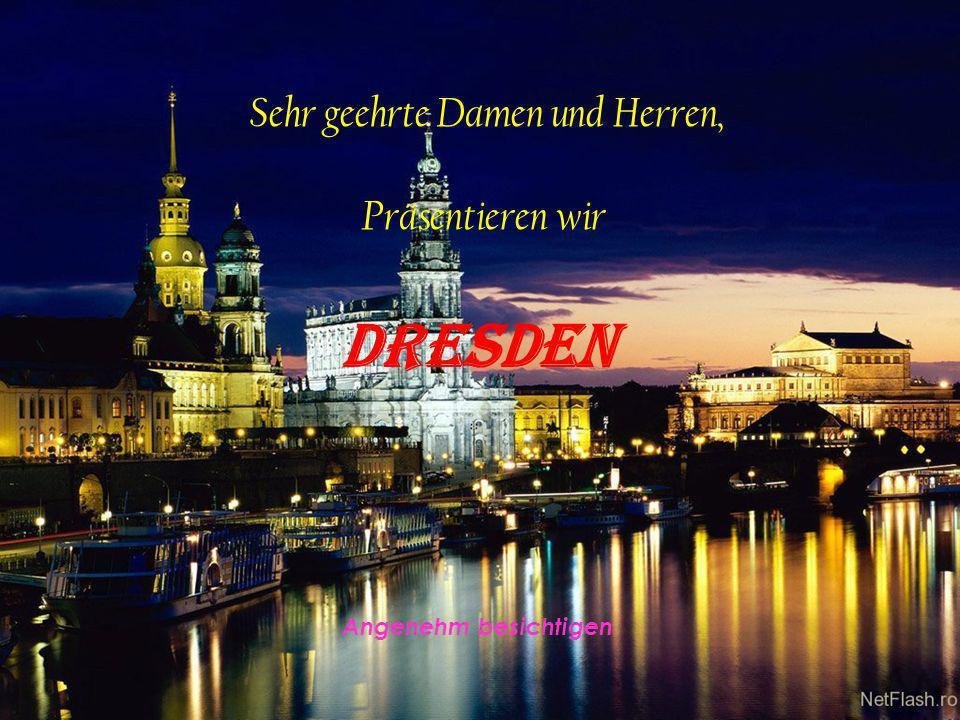 Das ist die schone Dresden mit seine Reichtum !