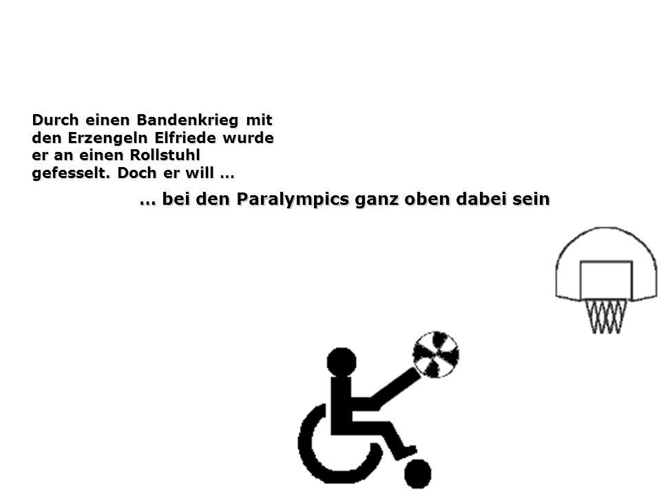 Durch einen Bandenkrieg mit den Erzengeln Elfriede wurde er an einen Rollstuhl gefesselt.