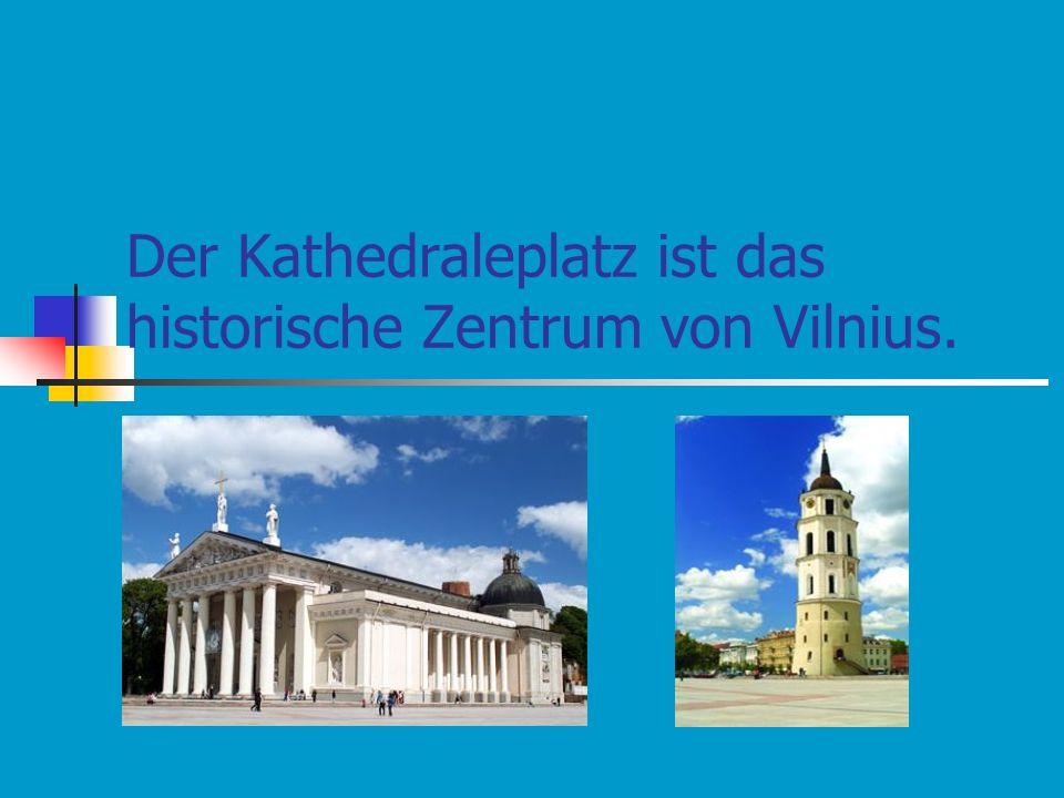 Der Kathedraleplatz ist das historische Zentrum von Vilnius.