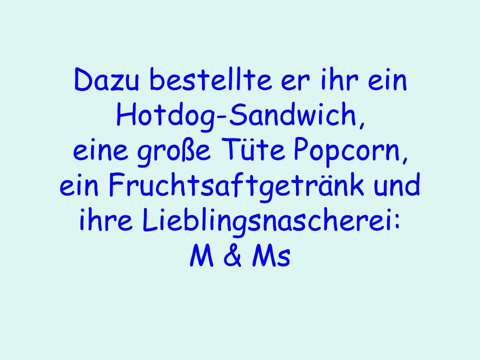 Dazu bestellte er ihr ein Hotdog-Sandwich, eine große Tüte Popcorn, ein Fruchtsaftgetränk und ihre Lieblingsnascherei: M & Ms