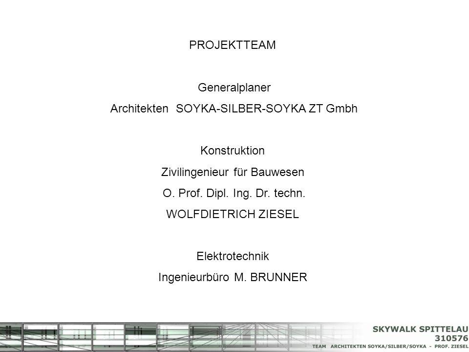 PROJEKTTEAM Generalplaner Architekten SOYKA-SILBER-SOYKA ZT Gmbh Konstruktion Zivilingenieur für Bauwesen O. Prof. Dipl. Ing. Dr. techn. WOLFDIETRICH