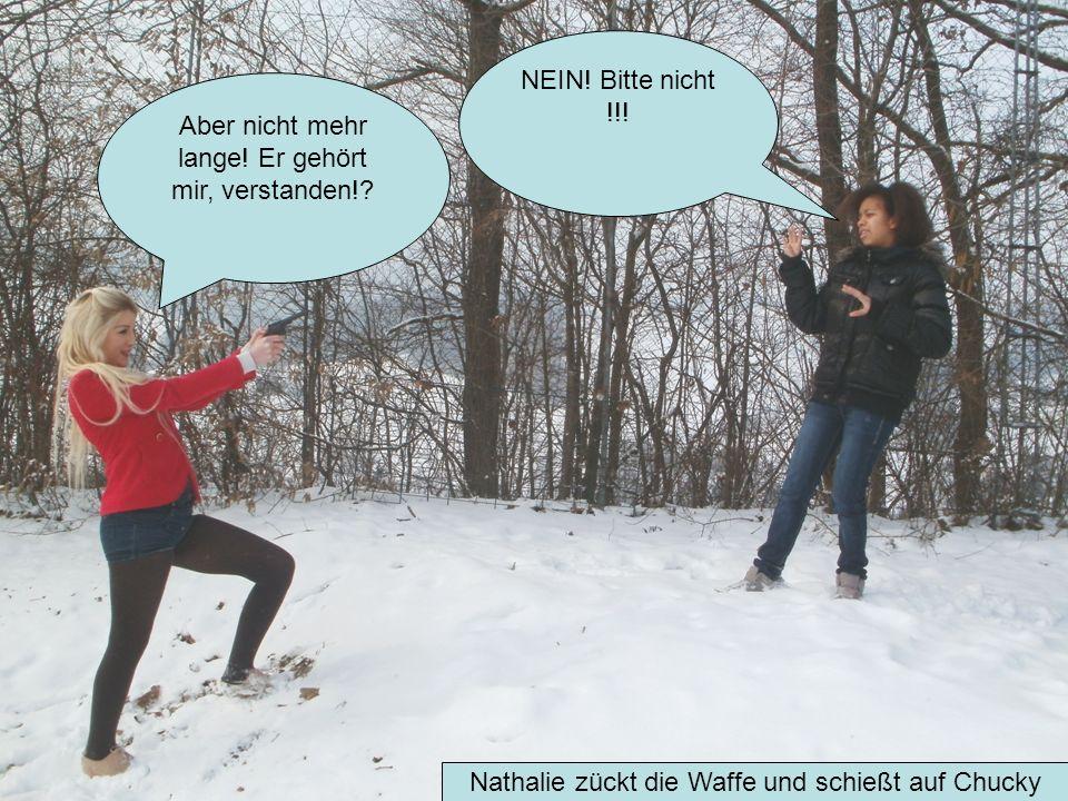 NEIN! Bitte nicht !!! Nathalie zückt die Waffe und schießt auf Chucky Aber nicht mehr lange! Er gehört mir, verstanden!?