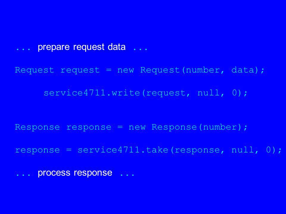 Request request = new Request(number, data); service4711.write(request, null, 0); Response response = new Response(number); response = service4711.take(response, null, 0);...