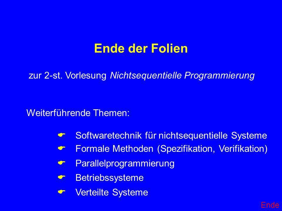 Ende der Folien zur 2-st. Vorlesung Nichtsequentielle Programmierung Weiterführende Themen: Softwaretechnik für nichtsequentielle Systeme Formale Meth