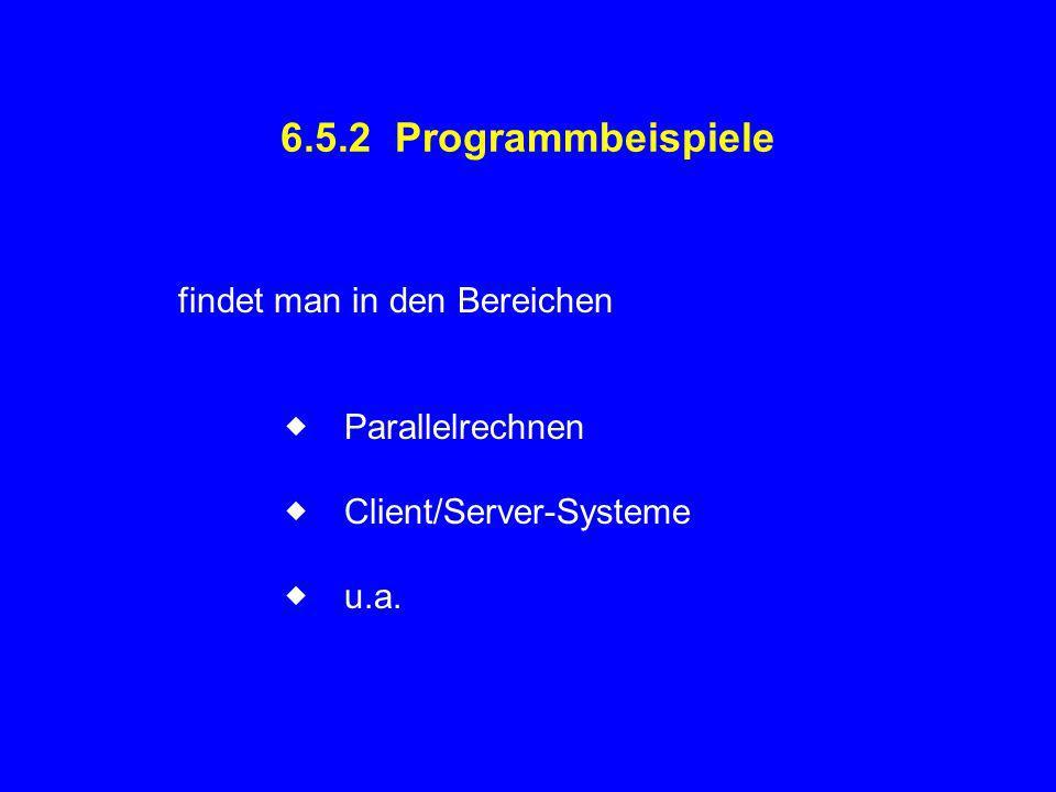 6.5.2 Programmbeispiele findet man in den Bereichen Parallelrechnen Client/Server-Systeme u.a.