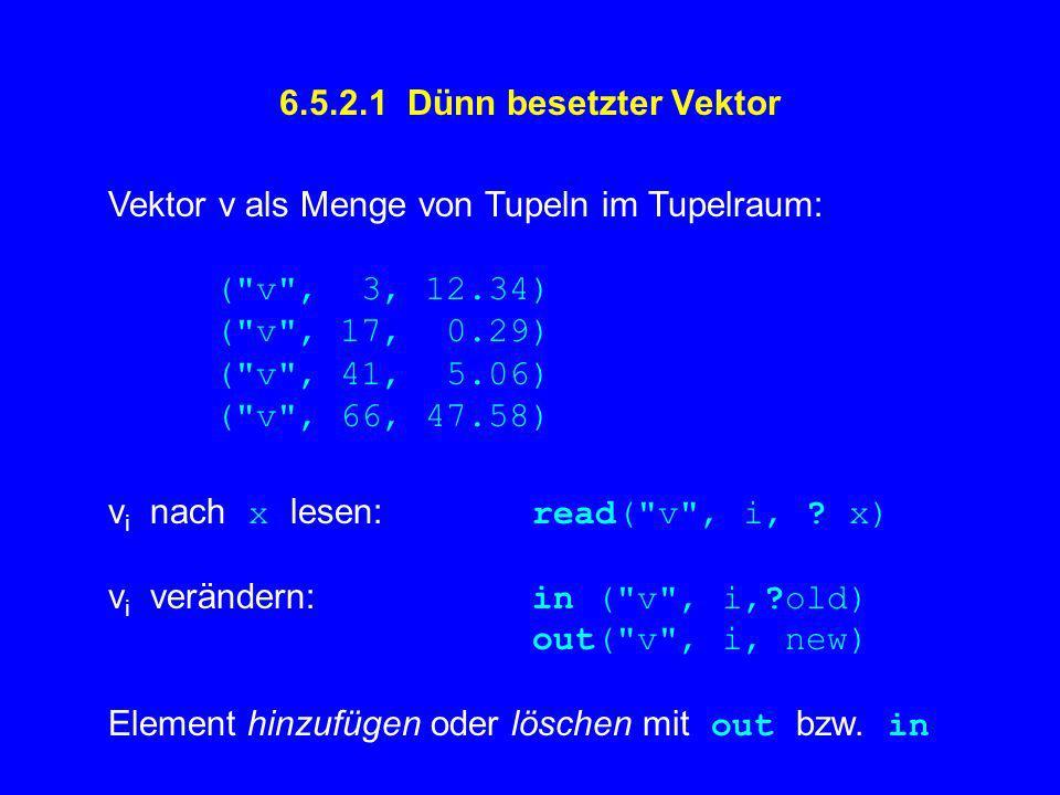 6.5.2.1 Dünn besetzter Vektor Vektor v als Menge von Tupeln im Tupelraum: ( v , 3, 12.34) ( v , 17, 0.29) ( v , 41, 5.06) ( v , 66, 47.58) v i nach x lesen: read( v , i, .