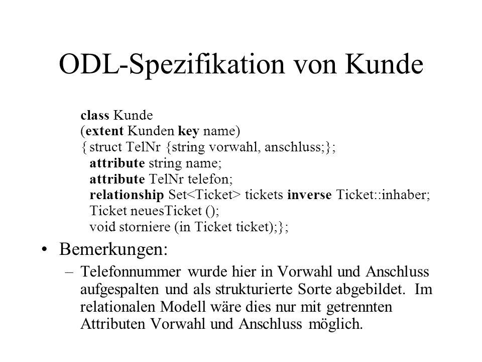 ODL-Spezifikation von Kunde class Kunde (extent Kunden key name) {struct TelNr {string vorwahl, anschluss;}; attribute string name; attribute TelNr te