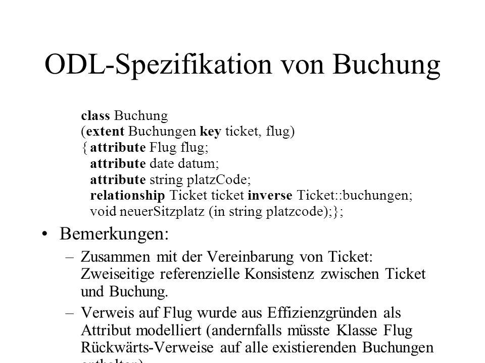 ODL-Spezifikation von Buchung class Buchung (extent Buchungen key ticket, flug) {attribute Flug flug; attribute date datum; attribute string platzCode