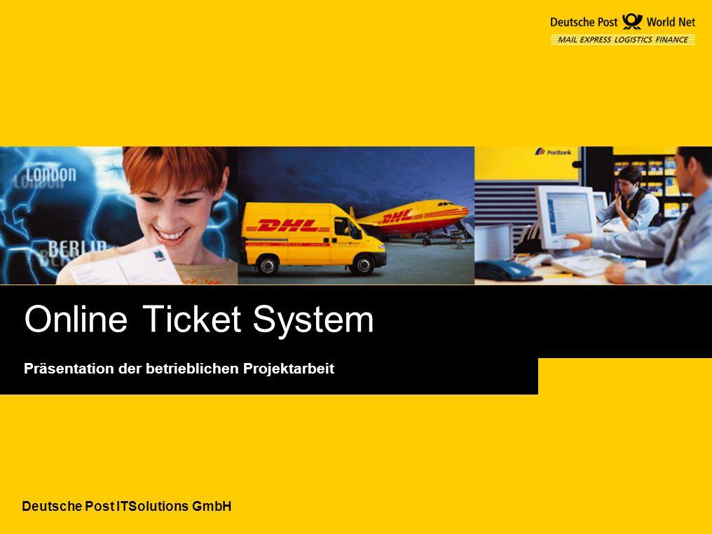 Deutsche Post ITSolutions GmbH Online Ticket System Präsentation der betrieblichen Projektarbeit