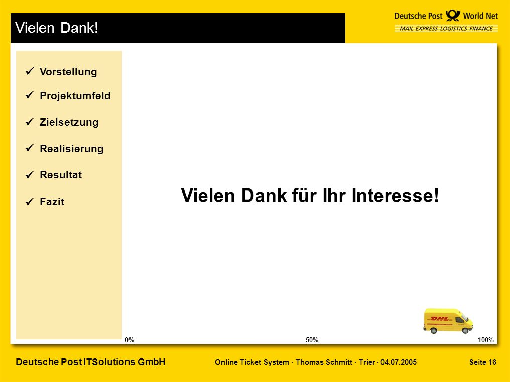 Seite 16 Online Ticket System · Thomas Schmitt · Trier · 04.07.2005 Deutsche Post ITSolutions GmbH Vielen Dank.