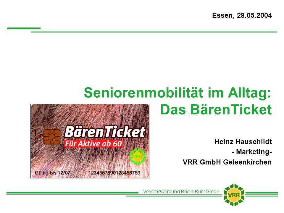 Verkehrsverbund Rhein-Ruhr GmbH Seniorenmobilität im Alltag: Das BärenTicket Heinz Hauschildt - Marketing- VRR GmbH Gelsenkirchen Essen, 28.05.2004