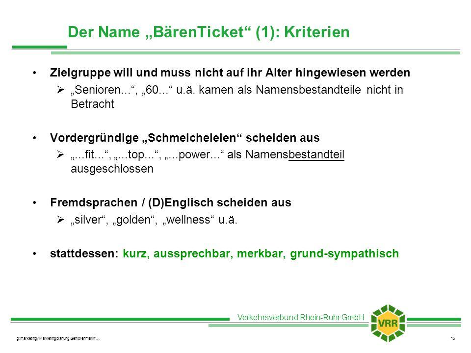 Verkehrsverbund Rhein-Ruhr GmbH g:marketing/\Marketingplanung\Seniorenmarkt\...15 Der Name BärenTicket (1): Kriterien Zielgruppe will und muss nicht a