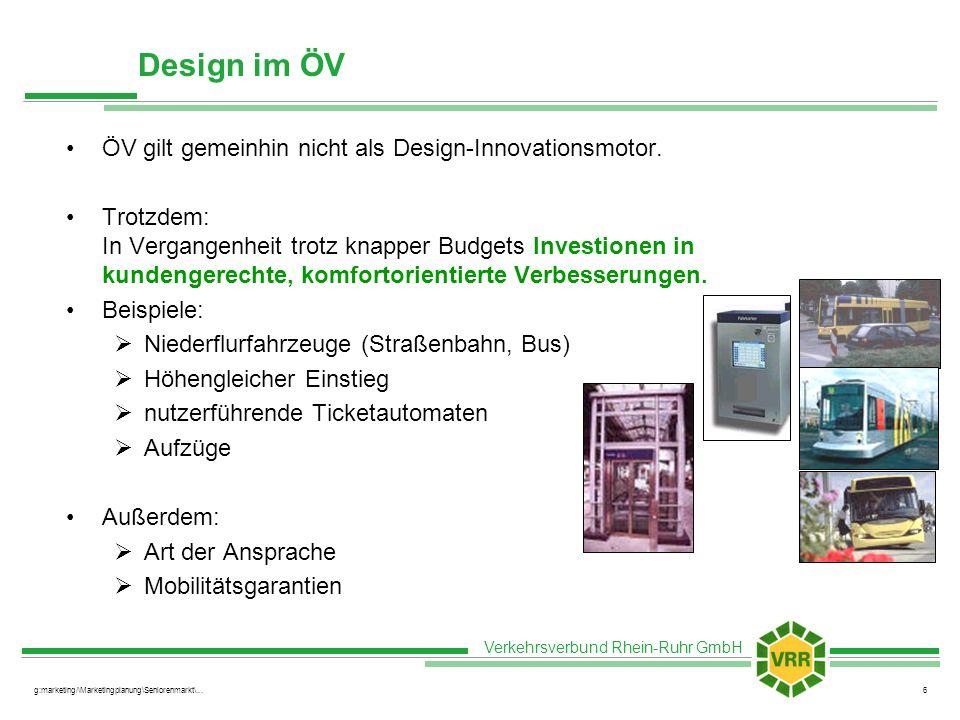 Verkehrsverbund Rhein-Ruhr GmbH g:marketing/\Marketingplanung\Seniorenmarkt\...6 Design im ÖV ÖV gilt gemeinhin nicht als Design-Innovationsmotor. Tro