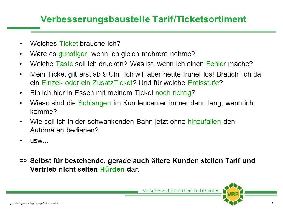 Verkehrsverbund Rhein-Ruhr GmbH g:marketing/\Marketingplanung\Seniorenmarkt\...7 Verbesserungsbaustelle Tarif/Ticketsortiment Welches Ticket brauche i