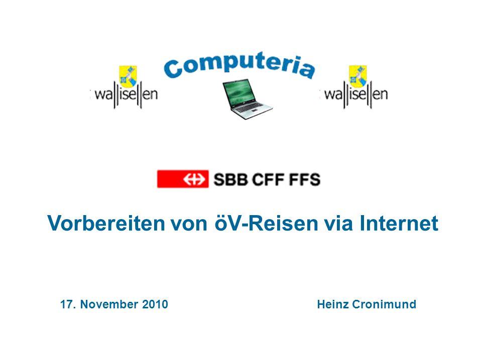 17. November 2010 Heinz Cronimund Vorbereiten von öV-Reisen via Internet
