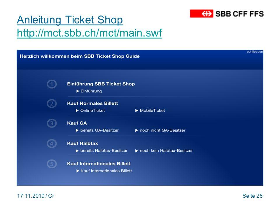 17.11.2010 / CrSeite 26 Anleitung Ticket Shop http://mct.sbb.ch/mct/main.swf http://mct.sbb.ch/mct/main.swf