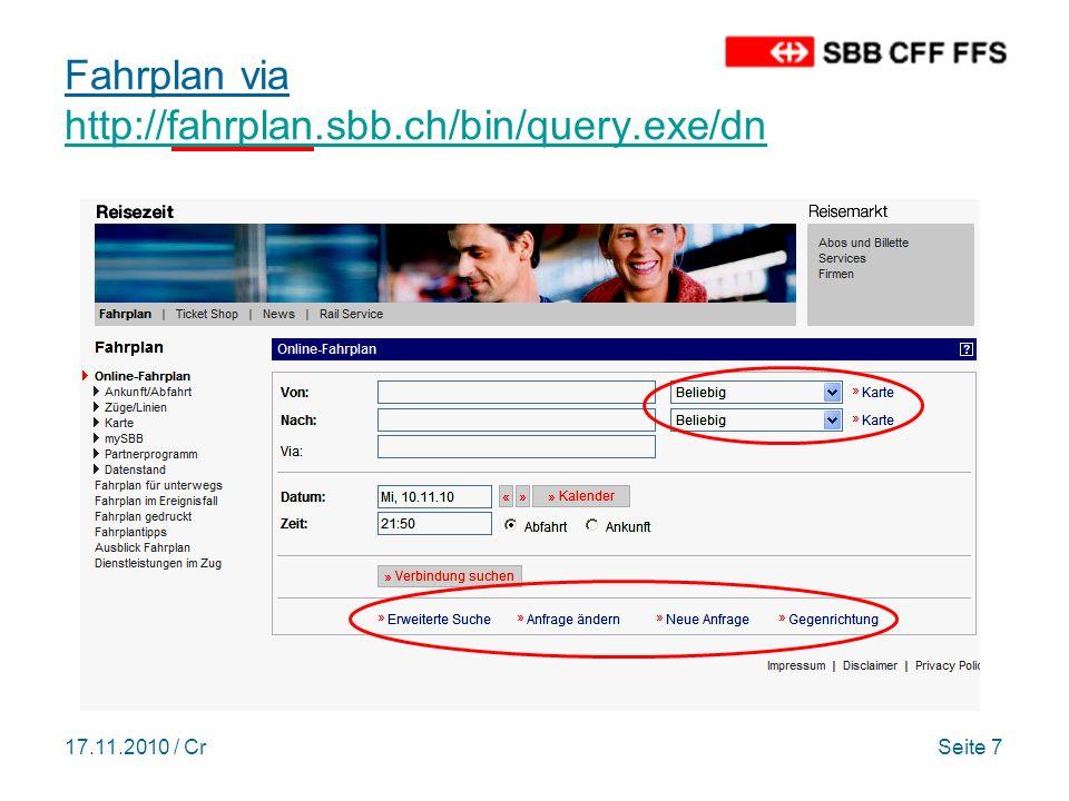 17.11.2010 / CrSeite 7 Fahrplan via http://fahrplan.sbb.ch/bin/query.exe/dn http://fahrplan.sbb.ch/bin/query.exe/dn