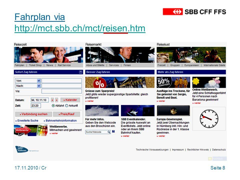 17.11.2010 / CrSeite 9 Fahrplan - Erweiterte Suche http://fahrplan.sbb.ch/bin/query.exe/dn?visibleProducts=1 http://fahrplan.sbb.ch/bin/query.exe/dn?visibleProducts=1