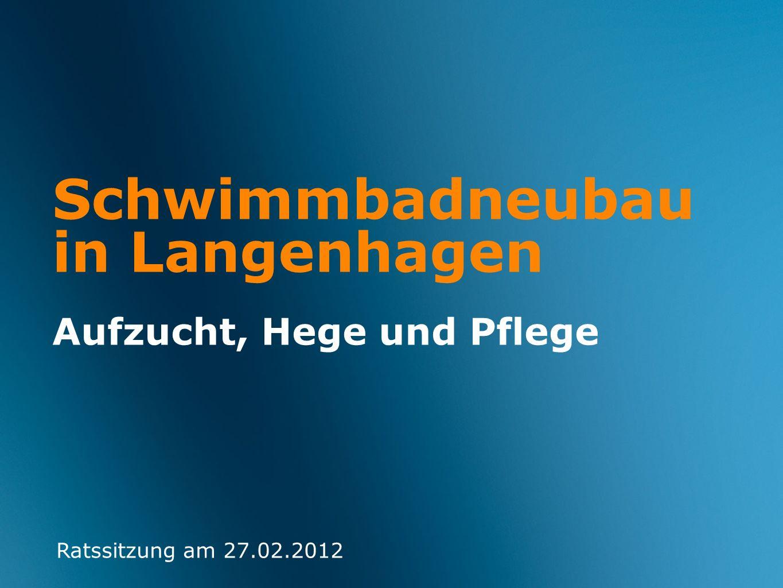 Schwimmbadneubau in Langenhagen Aufzucht, Hege und Pflege Ratssitzung am 27.02.2012