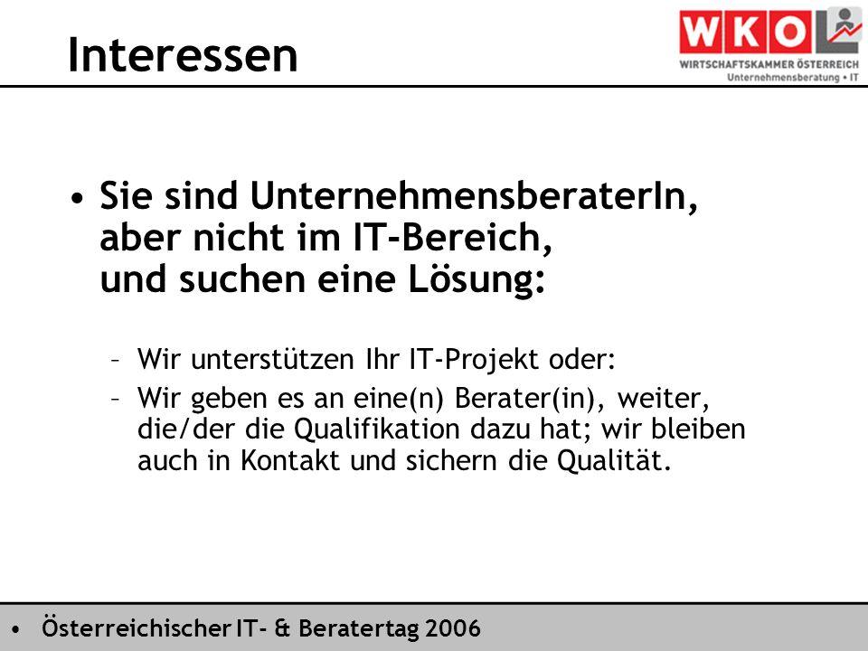 Österreichischer IT- & Beratertag 2006 Interessen Sie sind UnternehmensberaterIn, aber nicht im IT-Bereich, und suchen eine Lösung: –Wir unterstützen