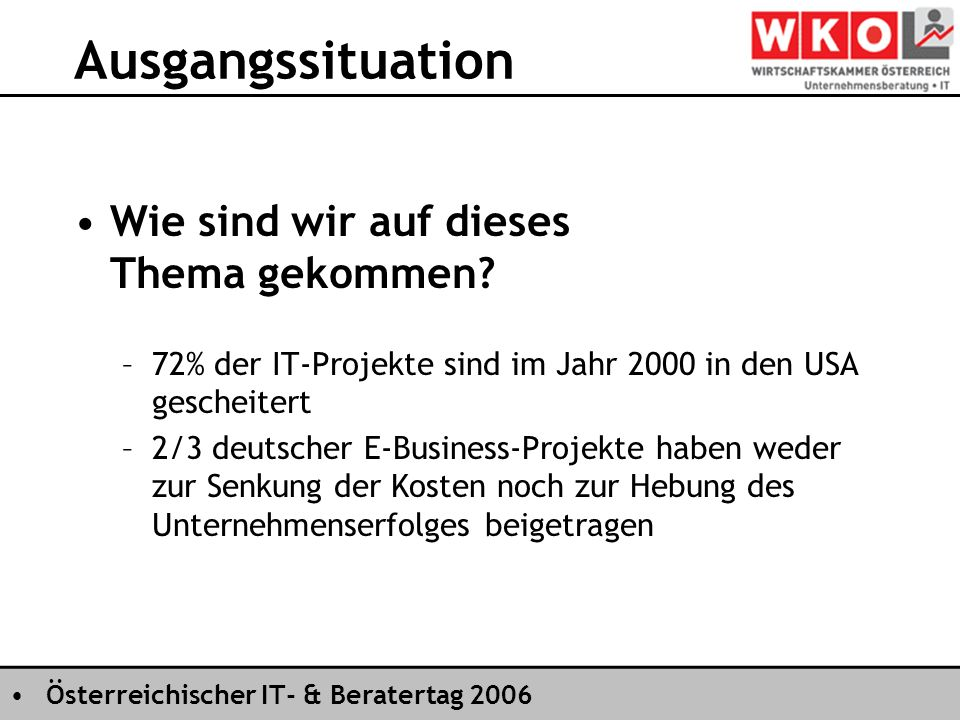 Österreichischer IT- & Beratertag 2006 Ausgangssituation Wie sind wir auf dieses Thema gekommen? –72% der IT-Projekte sind im Jahr 2000 in den USA ges