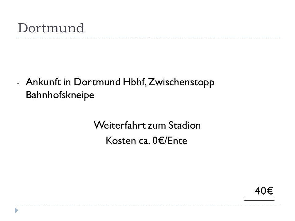 Dortmund - Ankunft in Dortmund Hbhf, Zwischenstopp Bahnhofskneipe Weiterfahrt zum Stadion Kosten ca.